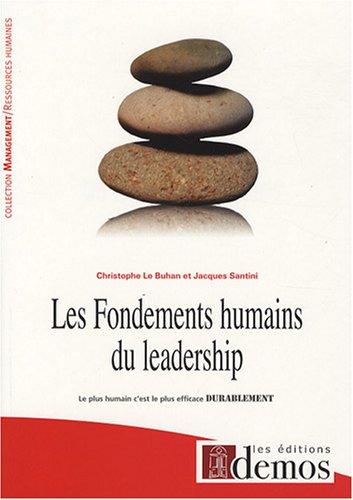 9782915647396: Les fondements humains du leadership : Le plus humain c'est le plus efficace durablement