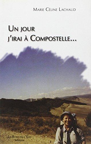 Un jour j'irai a Compostelle: Lachaud Marie Celine