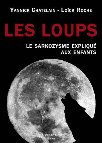 9782915651560: les loups, le sarkozysme expliqué aux enfants