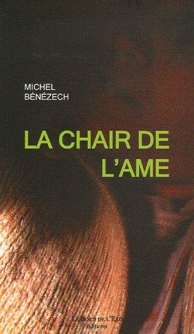 La chair de l'ame: Benezech Michel
