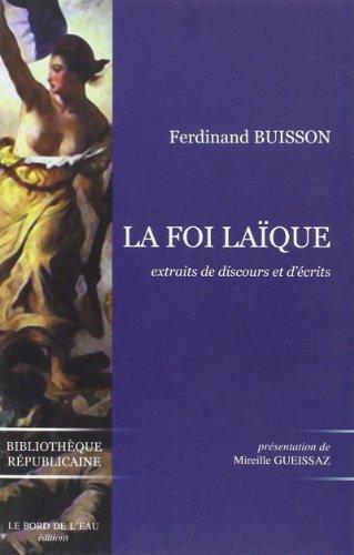 La foi laique Extraits de discours et d'ecrits 1878 1944: Buisson Ferdinand