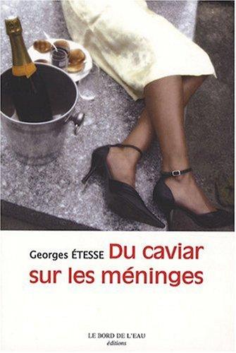 Du caviar sur les meninges: Etesse Georges