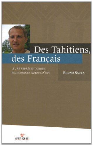 Des Tahitiens, des Français : Leurs représentations: Bruno Saura