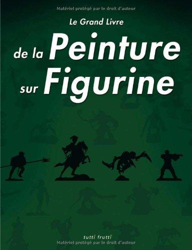 9782915667264: grand livre de la peinture sur figurine (le)