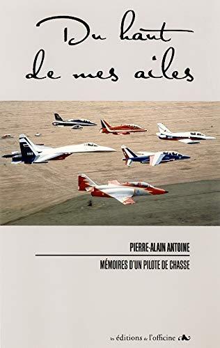 9782915680546: Du haut de mes ailes : Mémoires d'un pilote de Chasse
