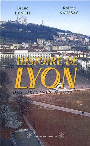 Histoire de Lyon, des origines à 2005.: BENOIT Bruno et