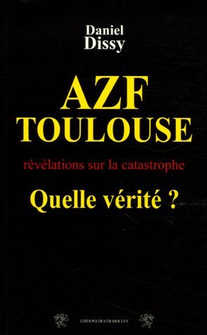 9782915681307: AZF-Toulouse : Quelle vérité ? (French Edition)