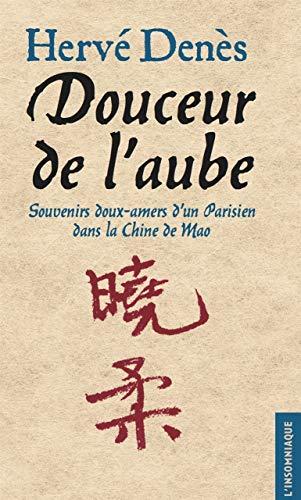 9782915694789: Douceur de l'aube : Souvenirs doux-amers d'un Parisien dans la Chine de Mao