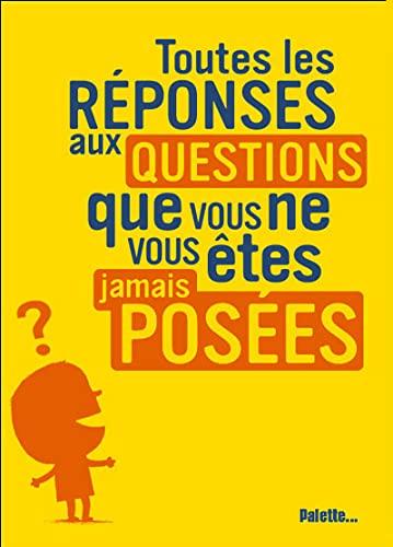 9782915710199: Toutes les réponses aux questions que vous ne vous êtes jamais posées (French Edition)