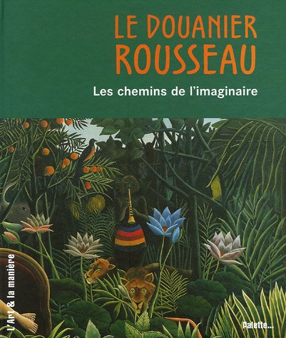 Le Douanier Rousseau - Les chemins de l'imaginaire: Martin Nicolas