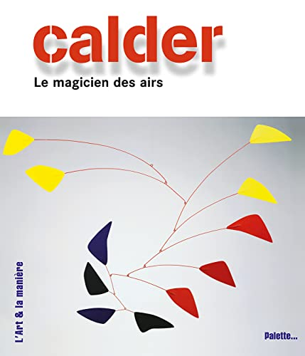 9782915710809: Calder : Le magicien des airs (L'Art et la manière)