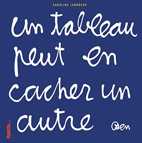 TABLEAU PEUT EN CACHER UN AUTRE (UN): LARROCHE CAROLINE