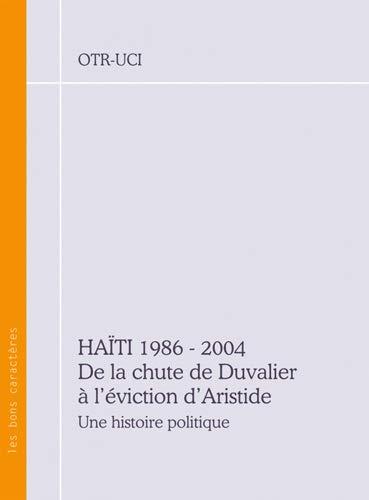 Haiti 1986 2004 De la chute de Duvalier a l'eviction d'Aristide: Collectif