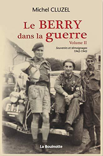 9782915729788: Le Berry dans la guerre : Volume 2, Souvenirs et t�moignages, 1942-1945