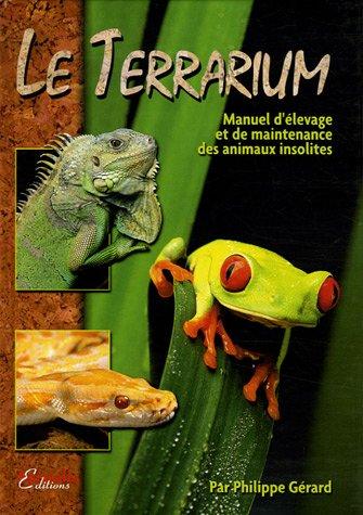 9782915740073: Le Terrarium : Manuel d'élevage et de maintenance des animaux insolites