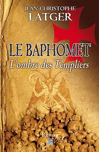 Le Baphomet L'ombre des Templiers: Latger, Jean-Christophe