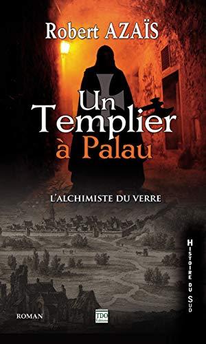 9782915746747: Un templier � Palau, ou l'alchimiste du verre