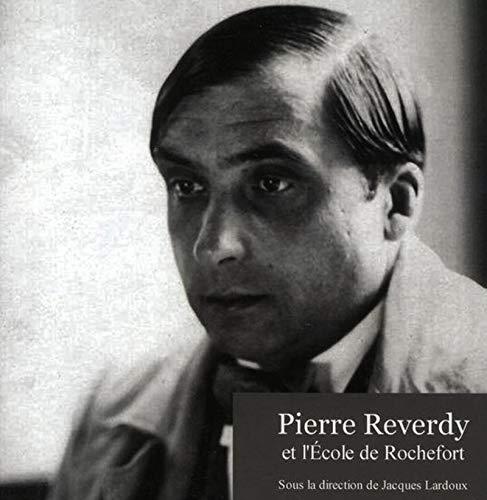 Pierre Reverdy et l'école de Rochefort: Bernard Fournier, Claude Herzfeld, Jacques ...