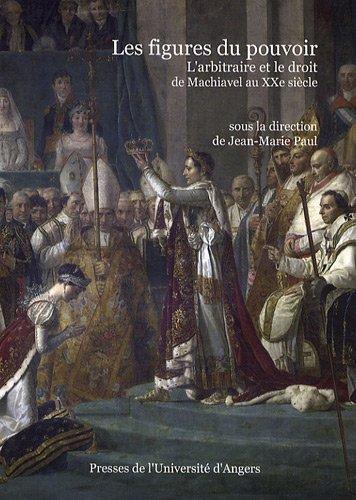 Les figures du pouvoir : L'arbitraire et le droit de Machiavel au XXe sià cle: ...