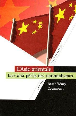 L'Asie orientale face aux perils des nationalismes: Courmont Barthelemy