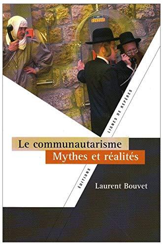 Le communautarisme Mythes et realites: Bouvet Laurent
