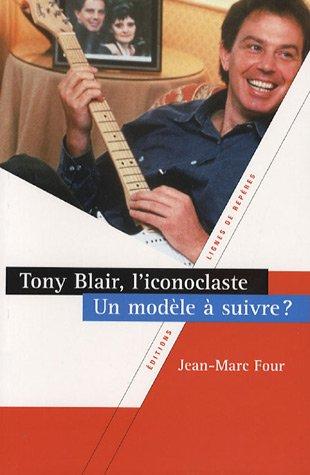 Tony Blair l'iconoclaste Un modele a suivre: Four Jean Marc