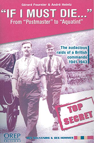 If I Must Die: From Postmaster to Aqiatint the Audacious Raids of a British Commando 1941-1943