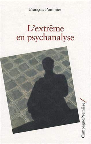 Extrême en psychanalyse (L'): Pommier, François