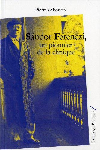 Sandor Ferenczi, un pionnier de la clinique: Sabourin, Pierre
