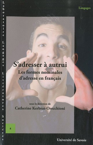 S'adresser à autrui : Les formes nominales: Catherine Kerbrat-Orecchioni; Collectif