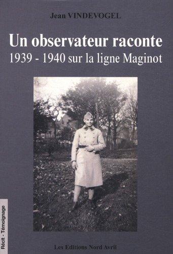 Un observateur raconte : 1939-1940 sur la: Jean Vindevogel