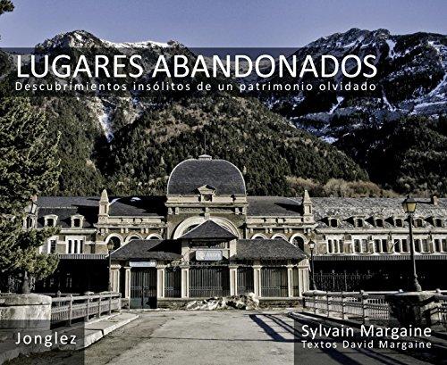 Lugares Abandonados: Descubrimientos Insolitos De Un Patrimonio Olvidado (Hardback) - Sylvain Margaine