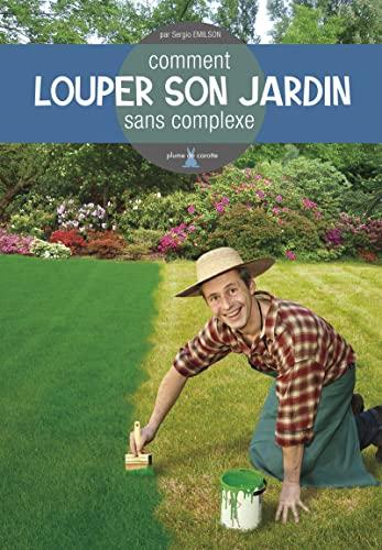 9782915810462: Comment louper son jardin sans complexe