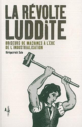 9782915830088: La R�volte Luddite : Briseurs de machines � l'�re de l'industrialisation