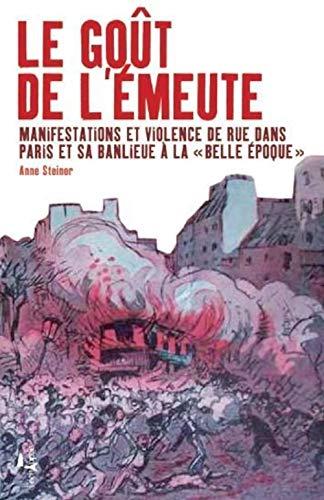 9782915830392: Le go�t de l'�meute : Manifestations et violences de rue dans Paris et sa banlieue � la