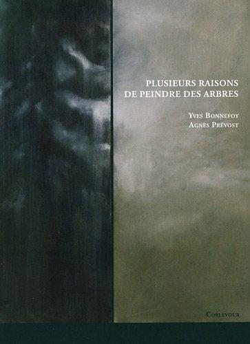 Plusieurs raisons de peindre des arbres: Yves Bonnefoy, Agnes Prevost