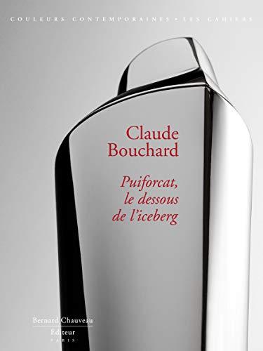 9782915837391: Claude Bouchard, Puiforcat, le dessous de l'iceberg (French Edition)