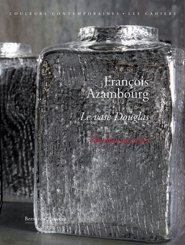 9782915837407: François Azambourg : Le vase Douglas, du bois au verre