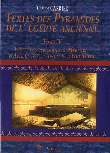 9782915840148: Textes des Pyramides de l'Egypt Ancienne Tome IV, Textes des pyramides de Merenre, d'Aba, de Neit, d'Ipout et d'Oudjebten (Melchat)