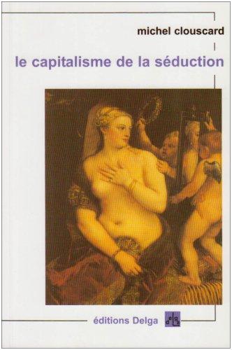 Le Capitalisme de la séduction (French Edition) (9782915854046) by CLOUSCARD, Michel
