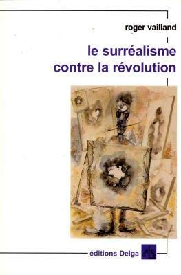 Le surrealisme contre la revolution: Vailland Roger