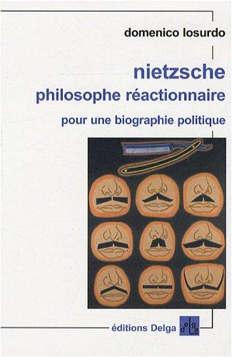 9782915854114: Nietzsche philosophe réactionnaire : Pour une biographie politique