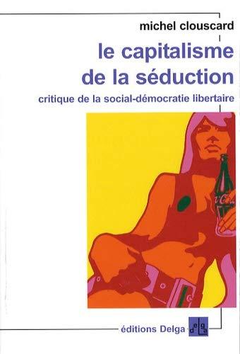 9782915854138: Le capitalisme de la séduction : Critique de la social-démocratie libertaire