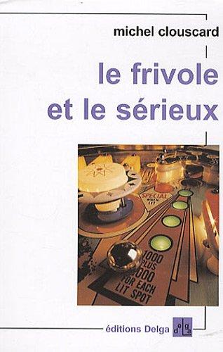 Le Frivole et le Sérieux. Vers un nouveau progressisme. (French Edition) (9782915854206) by Michel Clouscard