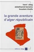 La grande aventure d'Alger republicain: Alleg Henri