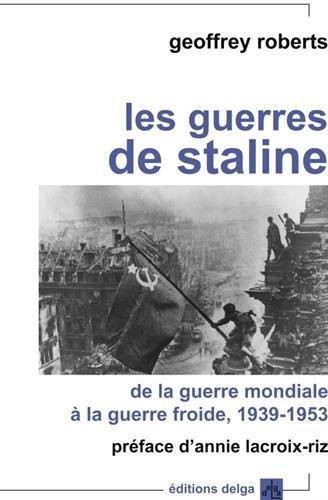 Les guerres de Staline De la guerre mondiale a la guerre froide: Roberts Geoffrey