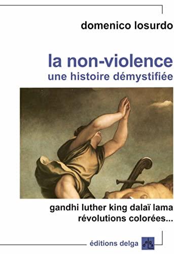 La non violence Une histoire demystifiee: Losurdo Domenico