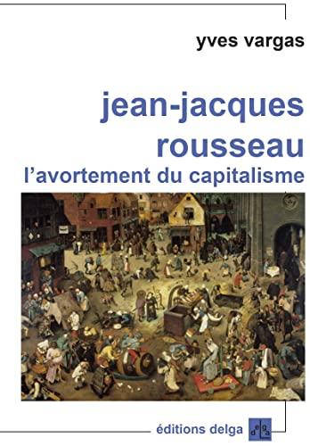 9782915854695: Jean-Jacques Rousseau. l'Avortement du Capitalisme