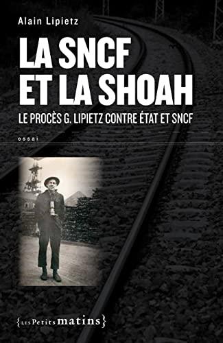 9782915879995: La SNCF et la Shoah : Le proc�s G. Lipietz contre Etat et SNCF