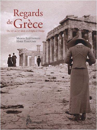 regards de Grèce du XIXe siècle au XXe siècle d'Alpha à Omé...